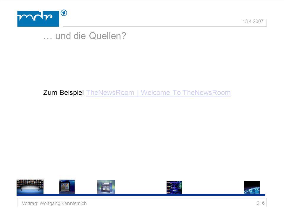 S. 6Vortrag: Wolfgang Kenntemich 13.4.2007 … und die Quellen.