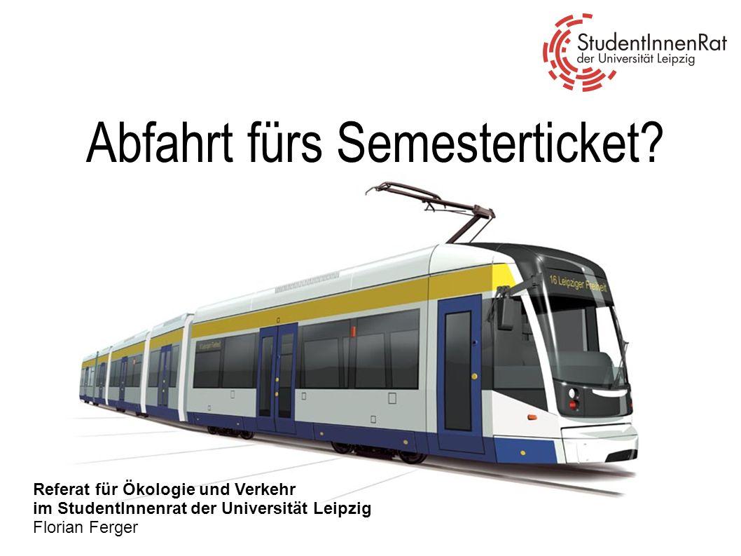 Abfahrt fürs Semesterticket? Referat für Ökologie und Verkehr im StudentInnenrat der Universität Leipzig Florian Ferger