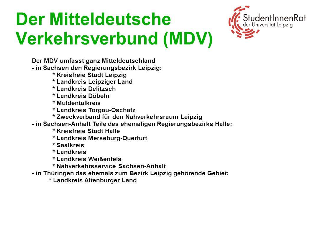 Der Mitteldeutsche Verkehrsverbund (MDV) Der MDV umfasst ganz Mitteldeutschland - in Sachsen den Regierungsbezirk Leipzig: * Kreisfreie Stadt Leipzig