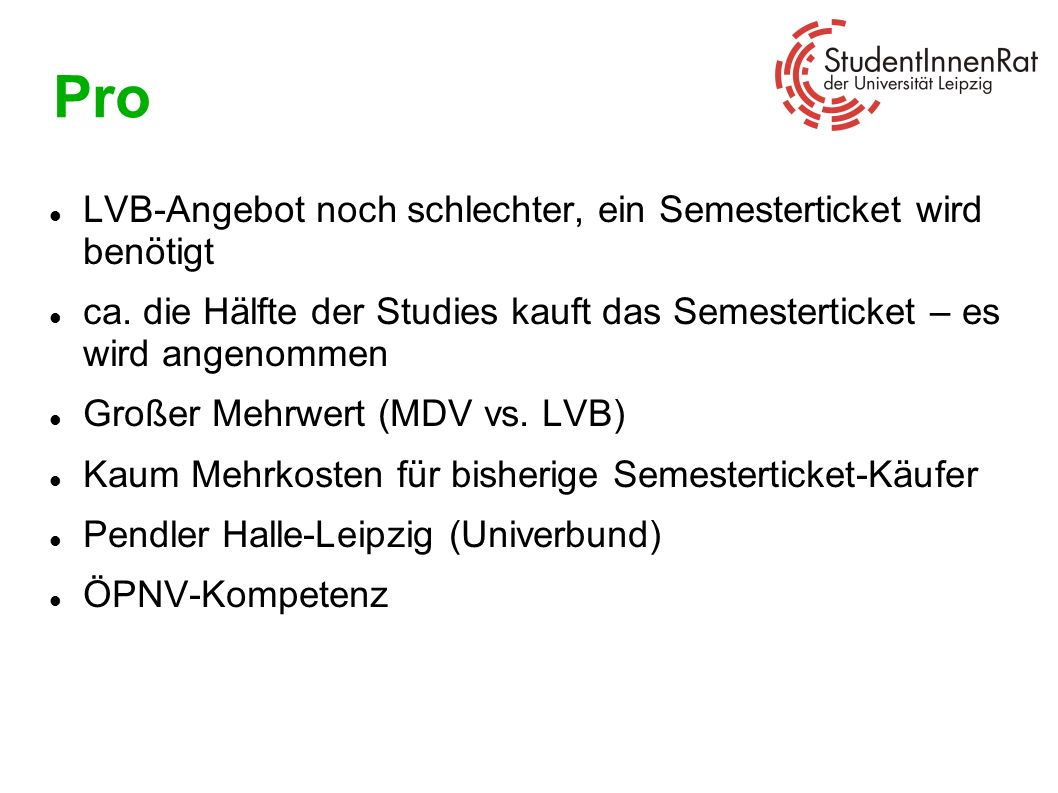 Pro LVB-Angebot noch schlechter, ein Semesterticket wird benötigt ca. die Hälfte der Studies kauft das Semesterticket – es wird angenommen Großer Mehr