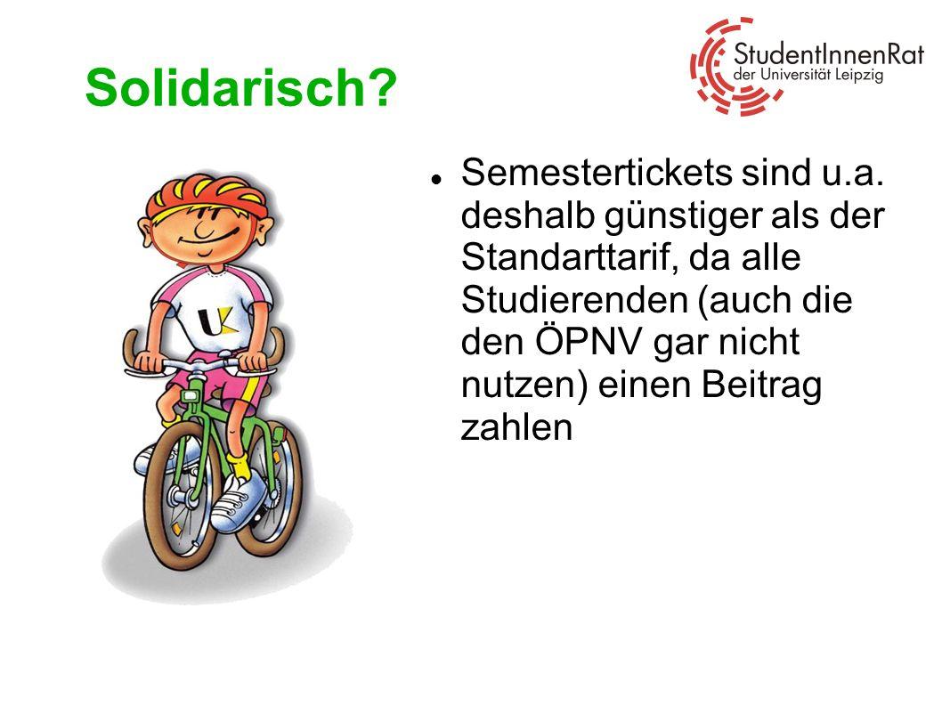 Solidarisch? Semestertickets sind u.a. deshalb günstiger als der Standarttarif, da alle Studierenden (auch die den ÖPNV gar nicht nutzen) einen Beitra