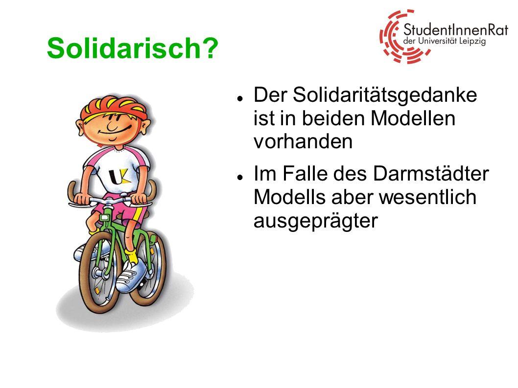 Solidarisch? Der Solidaritätsgedanke ist in beiden Modellen vorhanden Im Falle des Darmstädter Modells aber wesentlich ausgeprägter