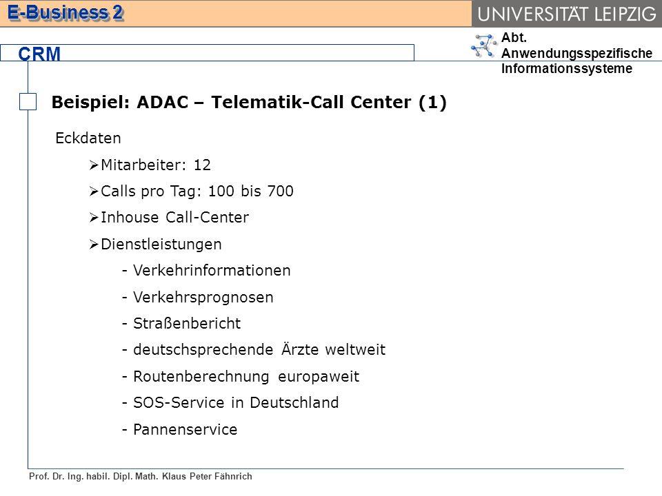 Abt. Anwendungsspezifische Informationssysteme Prof. Dr. Ing. habil. Dipl. Math. Klaus Peter Fähnrich E-Business 2 Beispiel: ADAC – Telematik-Call Cen