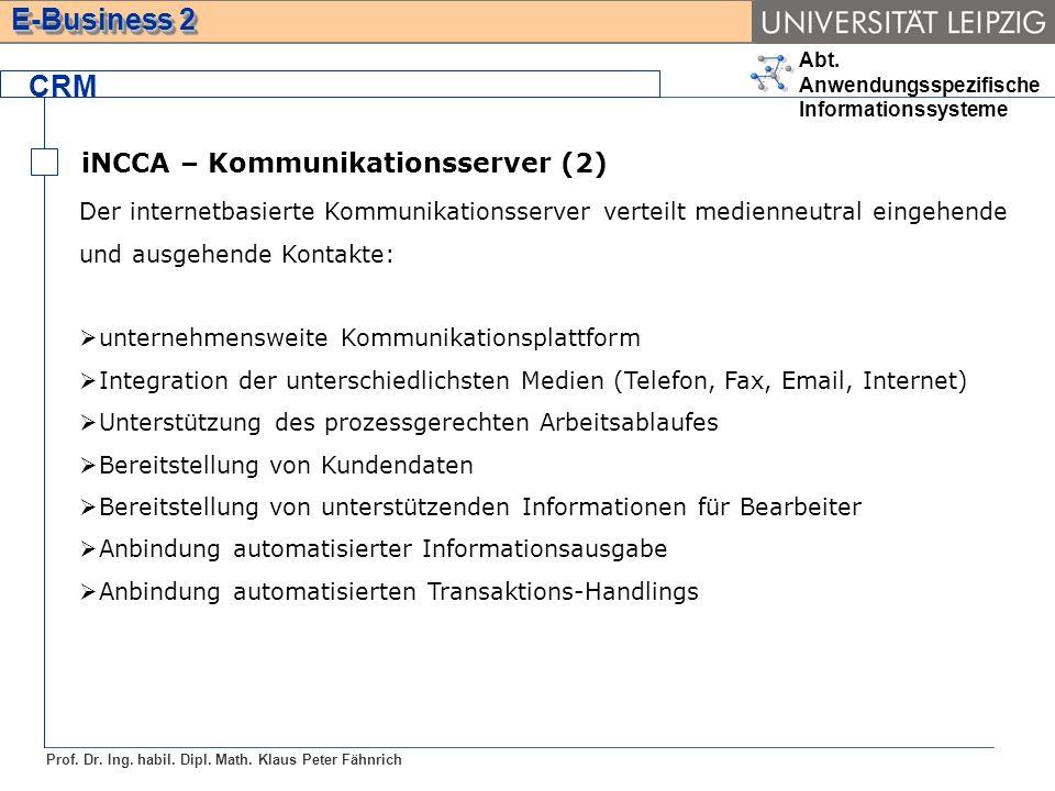 Abt. Anwendungsspezifische Informationssysteme Prof. Dr. Ing. habil. Dipl. Math. Klaus Peter Fähnrich E-Business 2 CRM iNCCA – Kommunikationsserver (2