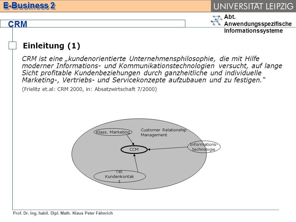 Abt. Anwendungsspezifische Informationssysteme Prof. Dr. Ing. habil. Dipl. Math. Klaus Peter Fähnrich E-Business 2 CRM Einleitung (1) CCM Klass. Marke
