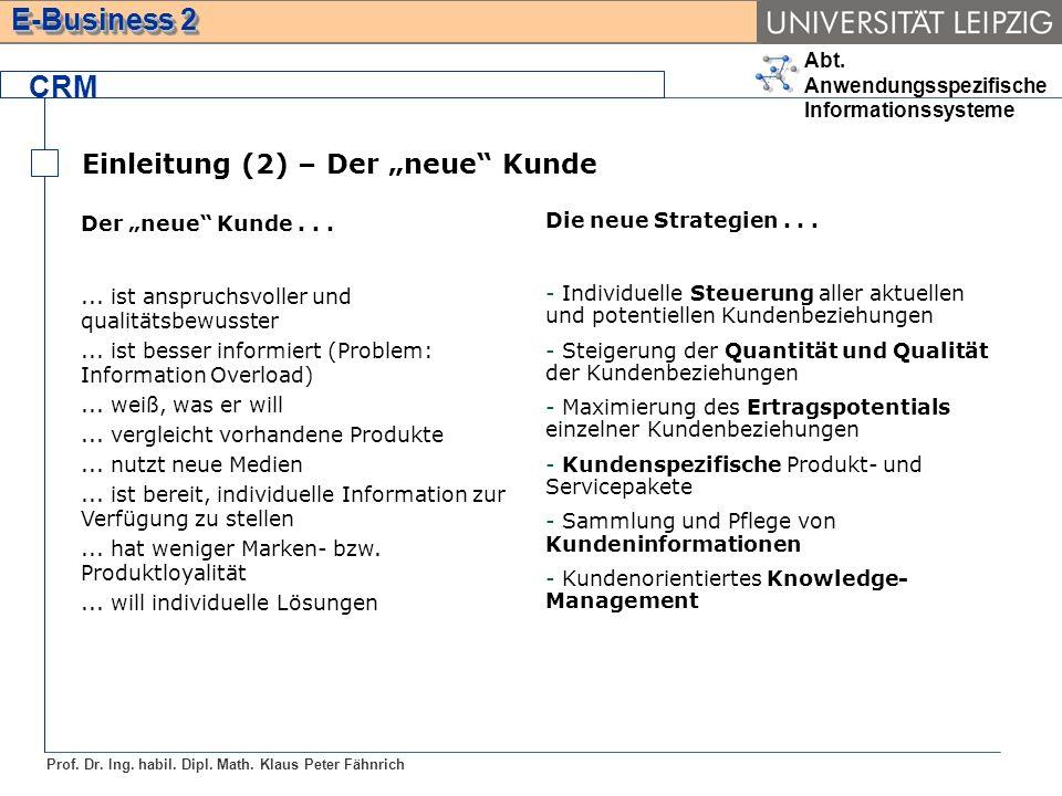 Abt. Anwendungsspezifische Informationssysteme Prof. Dr. Ing. habil. Dipl. Math. Klaus Peter Fähnrich E-Business 2 CRM Einleitung (2) – Der neue Kunde