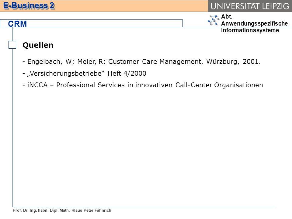 Abt. Anwendungsspezifische Informationssysteme Prof. Dr. Ing. habil. Dipl. Math. Klaus Peter Fähnrich E-Business 2 CRM Quellen - Engelbach, W; Meier,