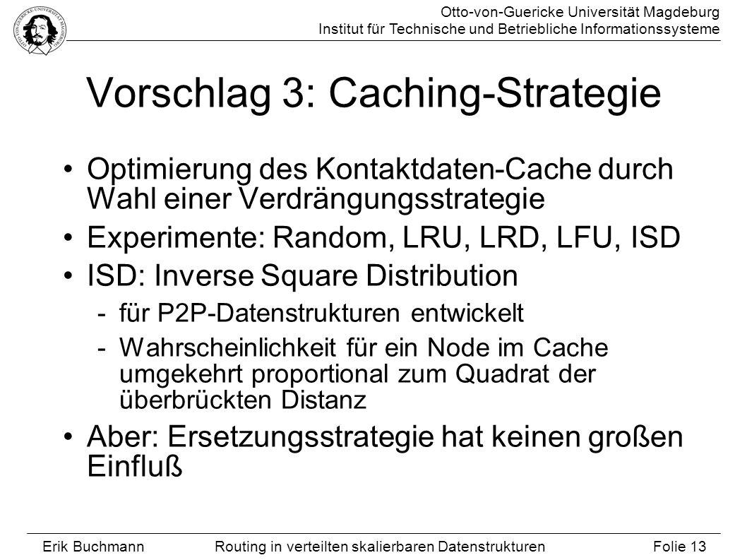 Otto-von-Guericke Universität Magdeburg Institut für Technische und Betriebliche Informationssysteme Erik Buchmann Folie 13 Routing in verteilten skal