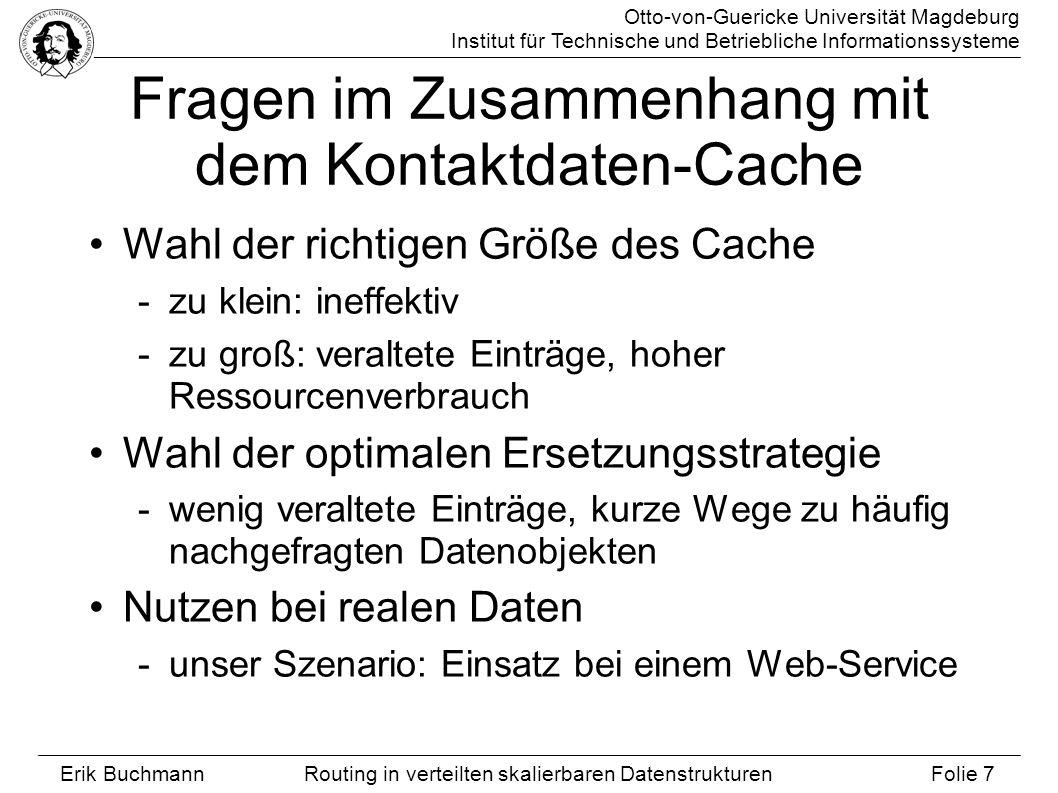 Otto-von-Guericke Universität Magdeburg Institut für Technische und Betriebliche Informationssysteme Erik Buchmann Folie 7 Routing in verteilten skali
