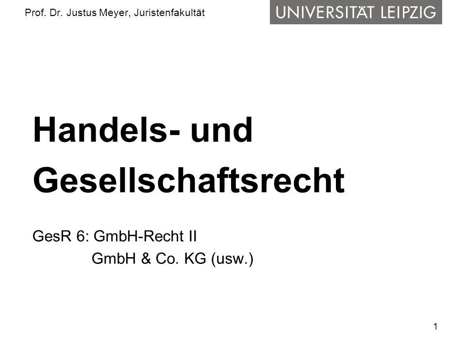 1 Prof. Dr. Justus Meyer, Juristenfakultät Handels- und Gesellschaftsrecht GesR 6: GmbH-Recht II GmbH & Co. KG (usw.)