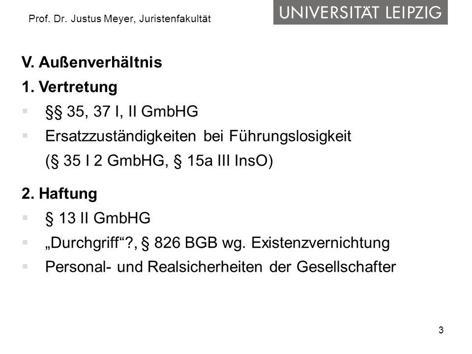 3 Prof. Dr. Justus Meyer, Juristenfakultät V. Außenverhältnis 1. Vertretung §§ 35, 37 I, II GmbHG Ersatzzuständigkeiten bei Führungslosigkeit (§ 35 I