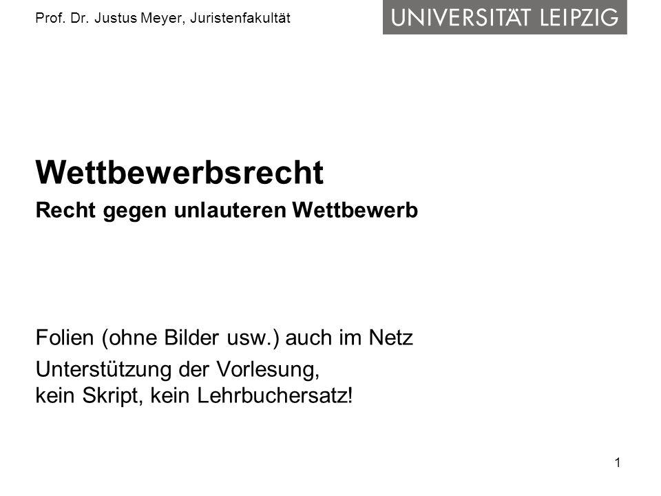1 Prof. Dr. Justus Meyer, Juristenfakultät Wettbewerbsrecht Recht gegen unlauteren Wettbewerb Folien (ohne Bilder usw.) auch im Netz Unterstützung der
