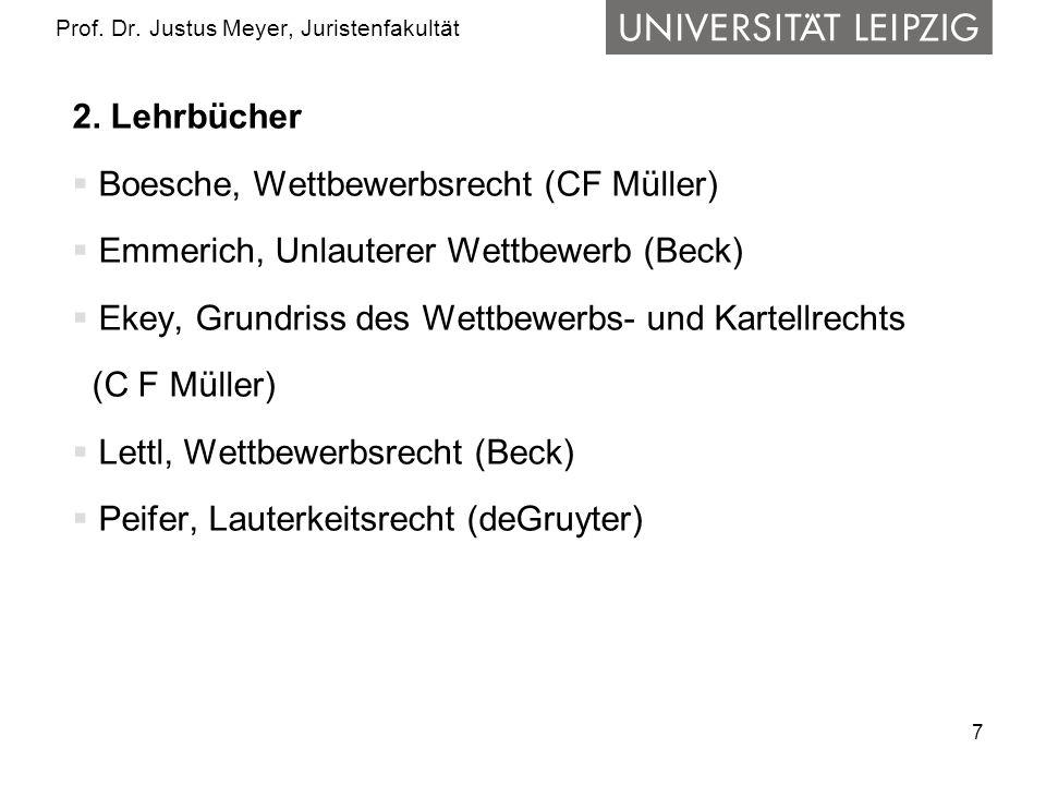 7 Prof. Dr. Justus Meyer, Juristenfakultät 2. Lehrbücher Boesche, Wettbewerbsrecht (CF Müller) Emmerich, Unlauterer Wettbewerb (Beck) Ekey, Grundriss