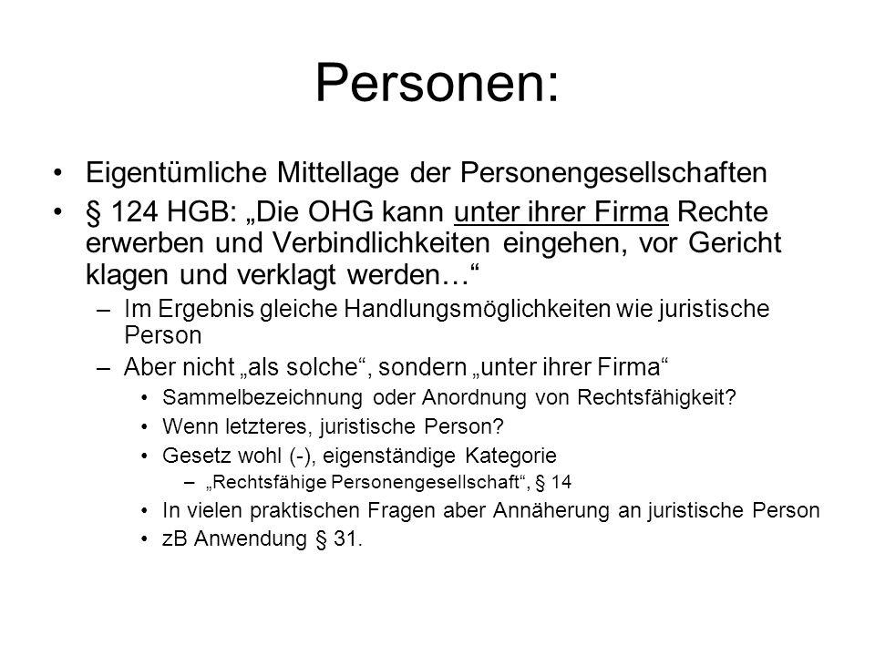 Personen: Eigentümliche Mittellage der Personengesellschaften § 124 HGB: Die OHG kann unter ihrer Firma Rechte erwerben und Verbindlichkeiten eingehen