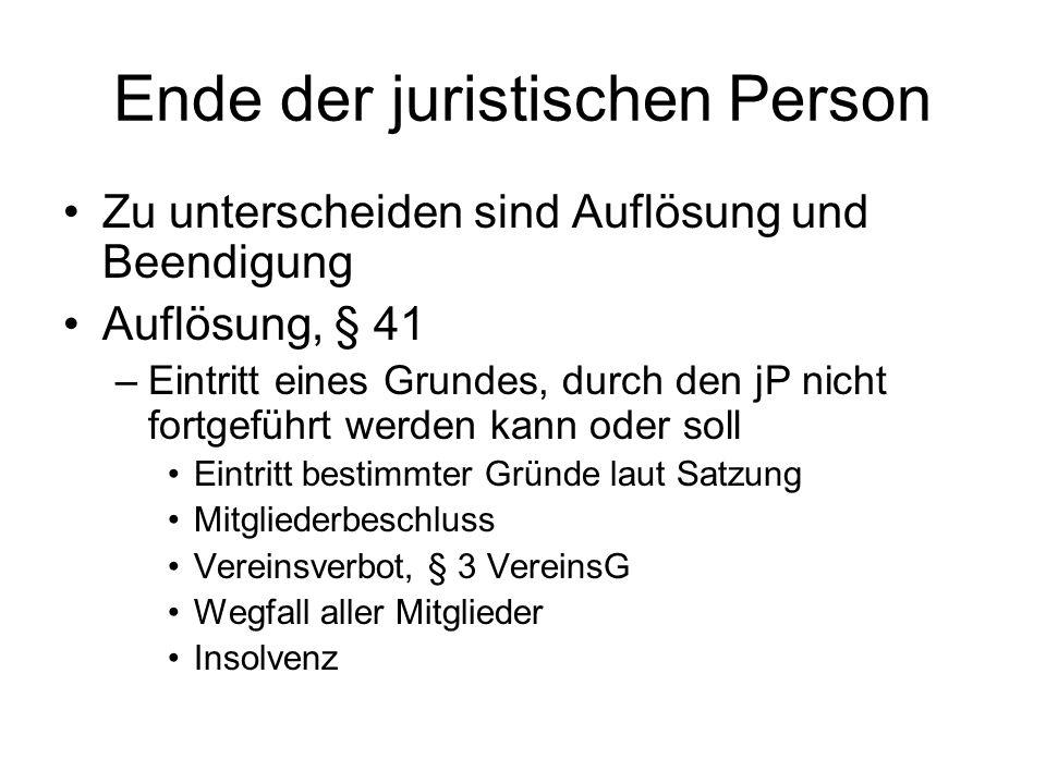Ende der juristischen Person Zu unterscheiden sind Auflösung und Beendigung Auflösung, § 41 –Eintritt eines Grundes, durch den jP nicht fortgeführt we