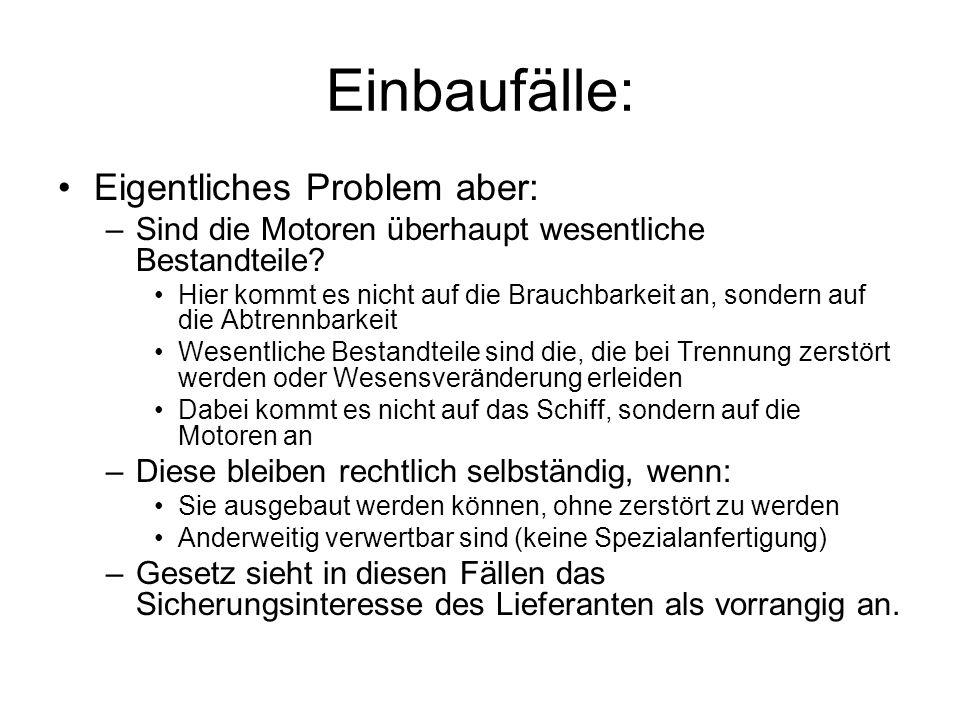 Einbaufälle: Eigentliches Problem aber: –Sind die Motoren überhaupt wesentliche Bestandteile? Hier kommt es nicht auf die Brauchbarkeit an, sondern au