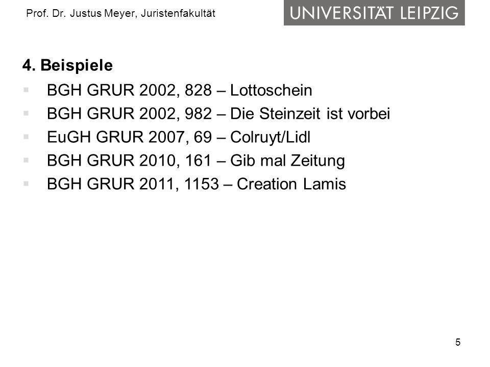 5 Prof. Dr. Justus Meyer, Juristenfakultät 4. Beispiele BGH GRUR 2002, 828 – Lottoschein BGH GRUR 2002, 982 – Die Steinzeit ist vorbei EuGH GRUR 2007,