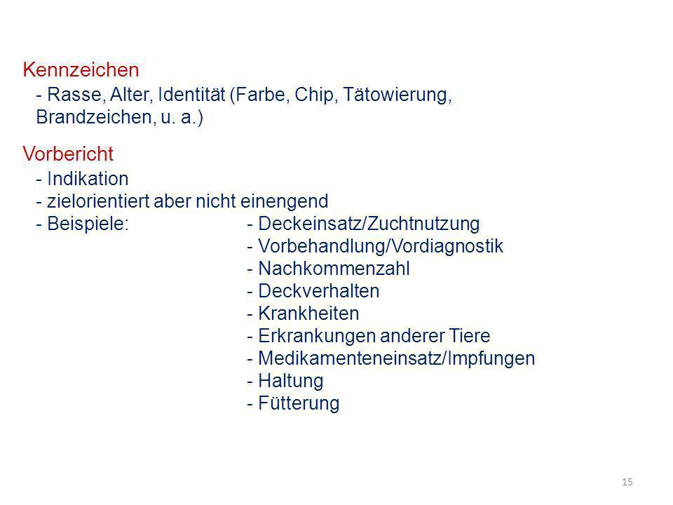 15 Kennzeichen - Rasse, Alter, Identität (Farbe, Chip, Tätowierung, Brandzeichen, u. a.) Vorbericht - Indikation - zielorientiert aber nicht einengend