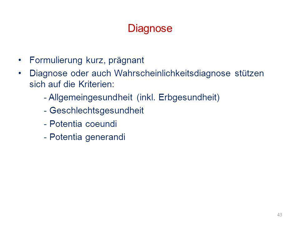 43 Diagnose Formulierung kurz, prägnant Diagnose oder auch Wahrscheinlichkeitsdiagnose stützen sich auf die Kriterien: - Allgemeingesundheit (inkl. Er