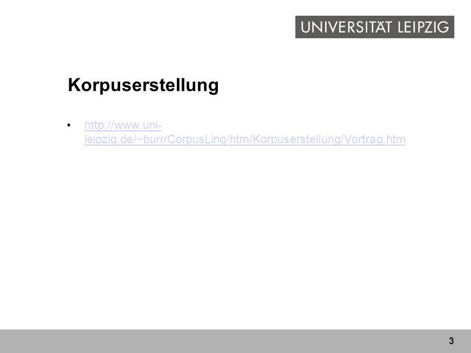 3 Korpuserstellung http://www.uni- leipzig.de/~burr/CorpusLing/htm/Korpuserstellung/Vortrag.htmhttp://www.uni- leipzig.de/~burr/CorpusLing/htm/Korpuserstellung/Vortrag.htm