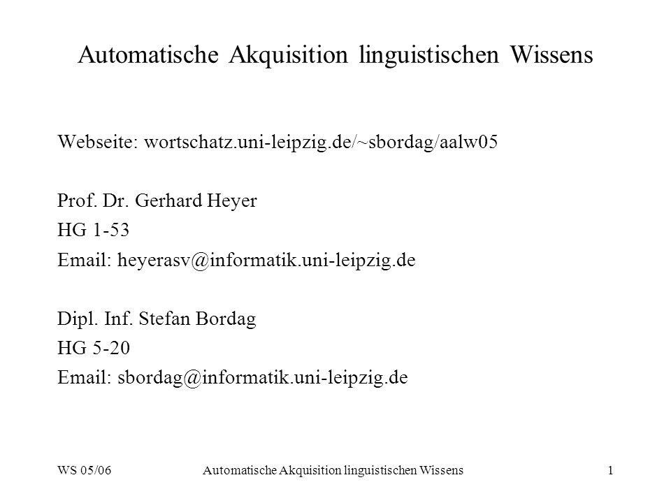 WS 05/06Automatische Akquisition linguistischen Wissens1 Webseite: wortschatz.uni-leipzig.de/~sbordag/aalw05 Prof.