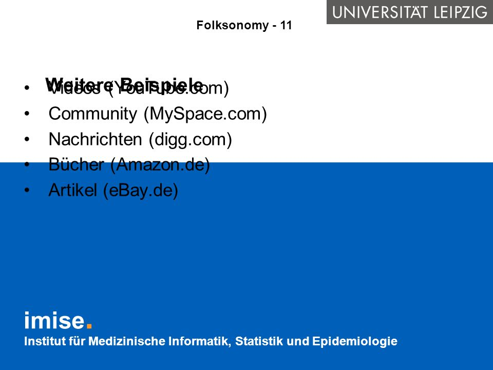 Institut für Medizinische Informatik, Statistik und Epidemiologie Weitere Beispiele Videos (YouTube.com) Community (MySpace.com) Nachrichten (digg.com