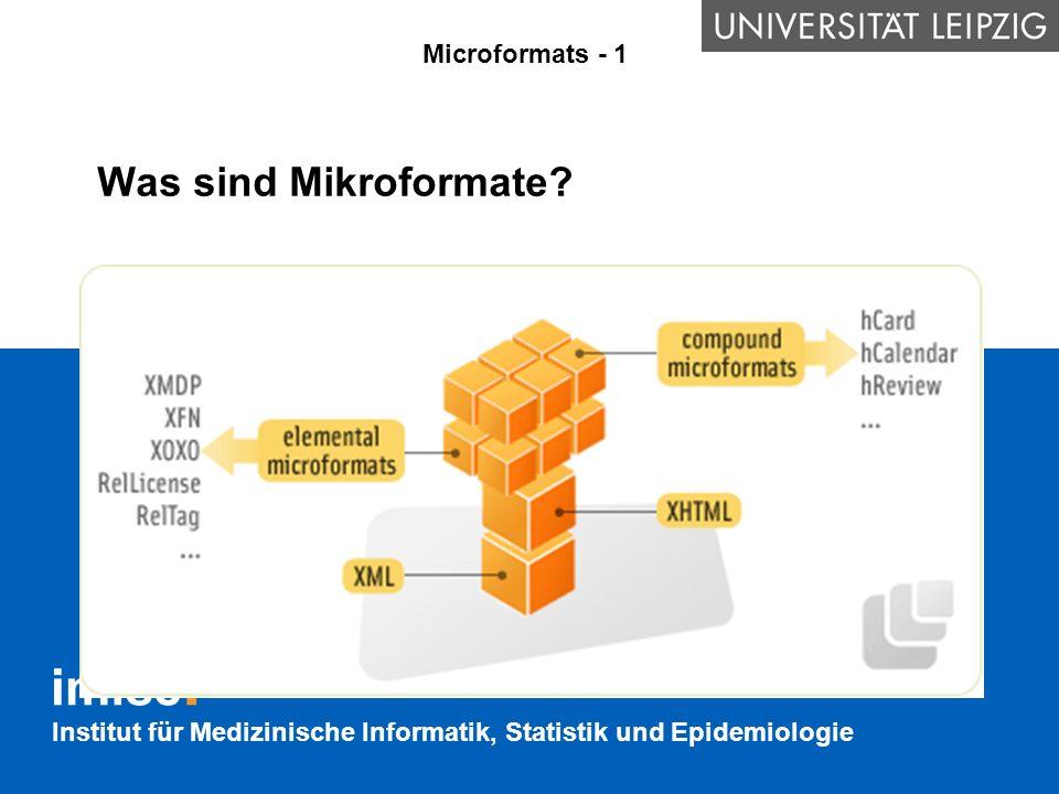 Institut für Medizinische Informatik, Statistik und Epidemiologie Was sind Mikroformate? Microformats - 1