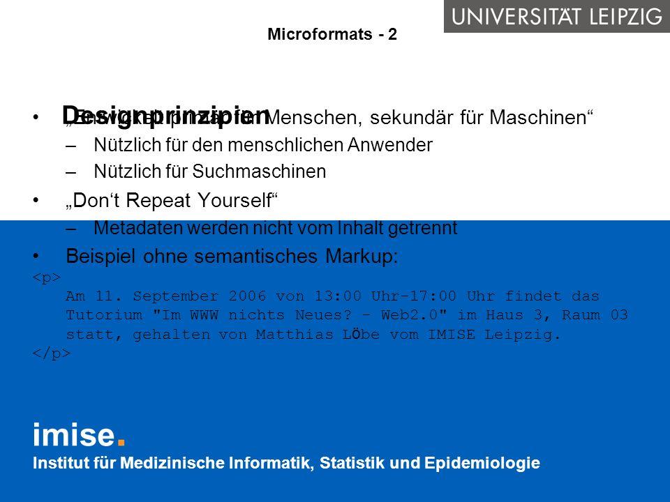 Institut für Medizinische Informatik, Statistik und Epidemiologie Designprinzipien Entwickelt primär für Menschen, sekundär für Maschinen –Nützlich fü