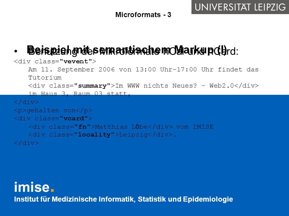 Institut für Medizinische Informatik, Statistik und Epidemiologie Beispiel mit semantischem Markup (I) Benutzung der Mikroformate hCal und hCard: Am 1