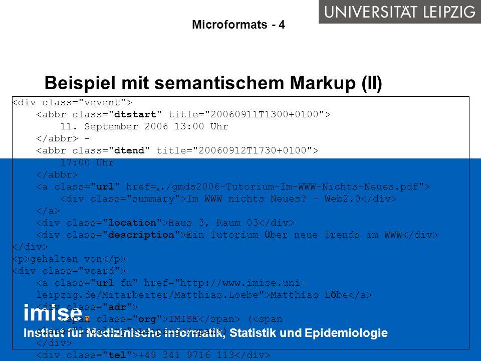 Institut für Medizinische Informatik, Statistik und Epidemiologie Beispiel mit semantischem Markup (II) 11. September 2006 13:00 Uhr - 17:00 Uhr Im WW