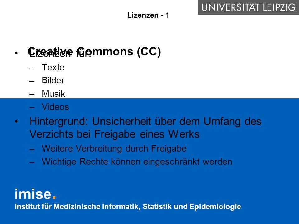 Institut für Medizinische Informatik, Statistik und Epidemiologie Creative Commons (CC) Lizenzen für: –Texte –Bilder –Musik –Videos Hintergrund: Unsic