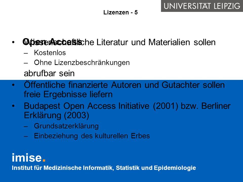 Institut für Medizinische Informatik, Statistik und Epidemiologie Open Access Wissenschaftliche Literatur und Materialien sollen –Kostenlos –Ohne Lize
