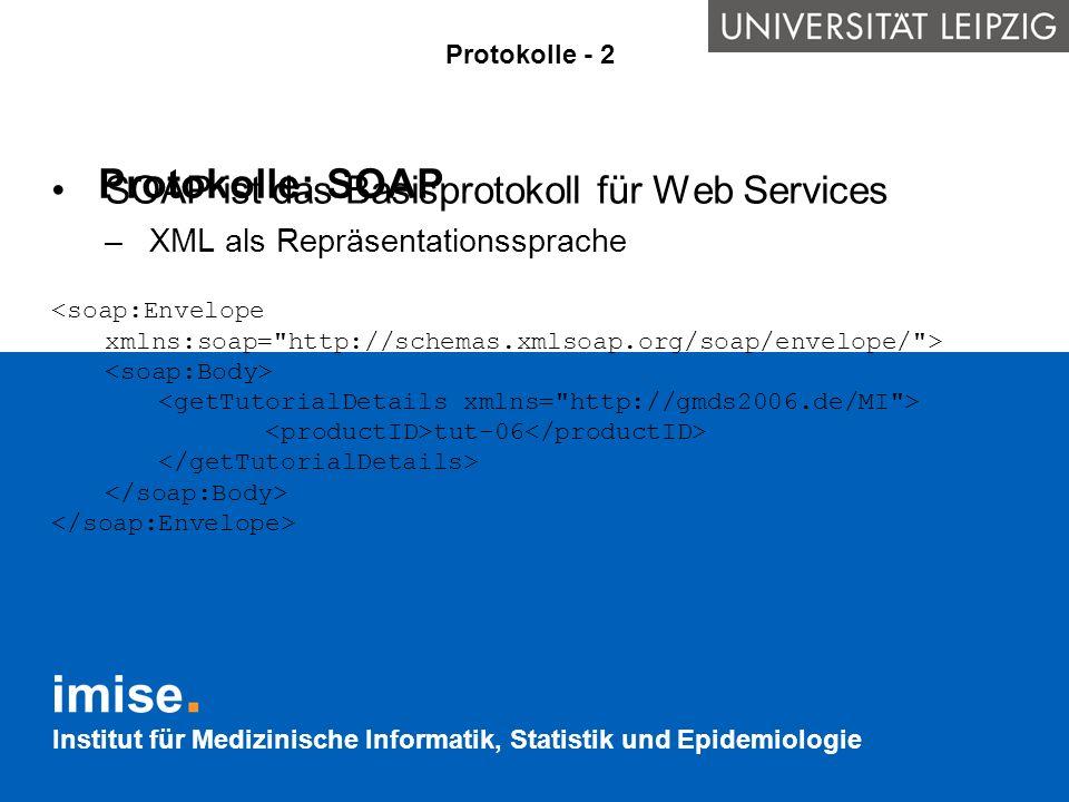 Institut für Medizinische Informatik, Statistik und Epidemiologie Protokolle: SOAP SOAP ist das Basisprotokoll für Web Services –XML als Repräsentatio