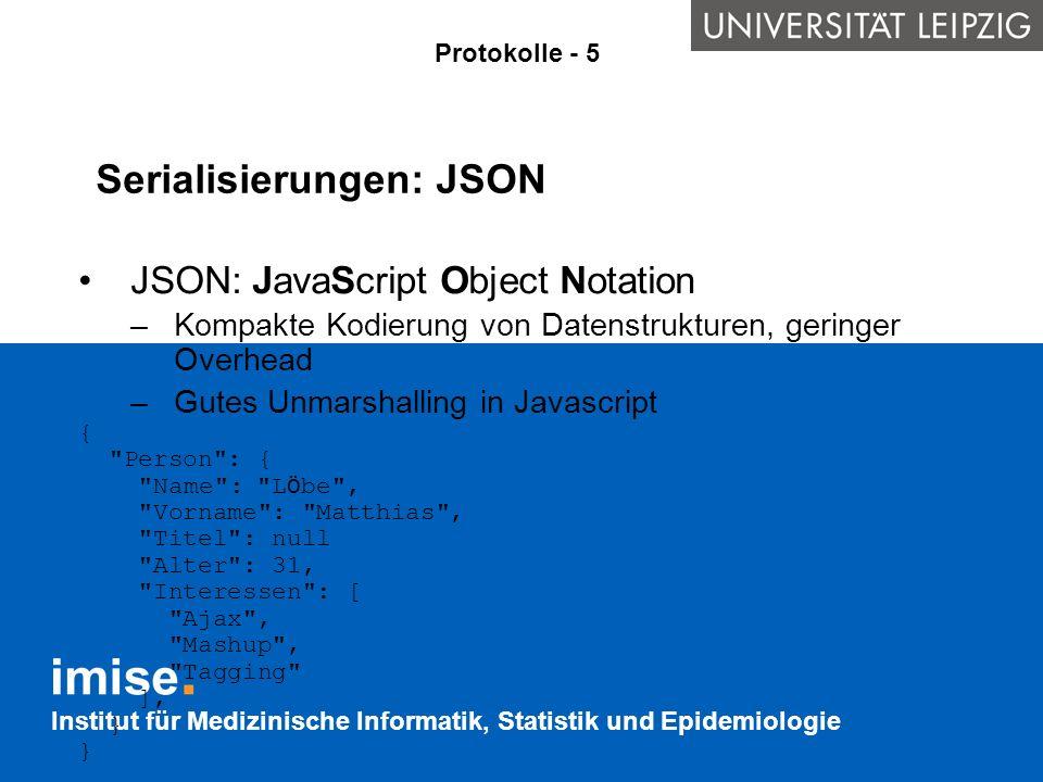 Institut für Medizinische Informatik, Statistik und Epidemiologie Serialisierungen: JSON JSON: JavaScript Object Notation –Kompakte Kodierung von Date
