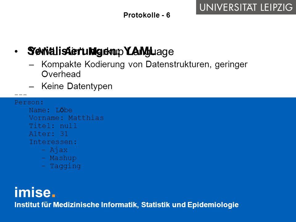 Institut für Medizinische Informatik, Statistik und Epidemiologie Serialisierungen: YAML YAML: Ain't Markup Language –Kompakte Kodierung von Datenstru