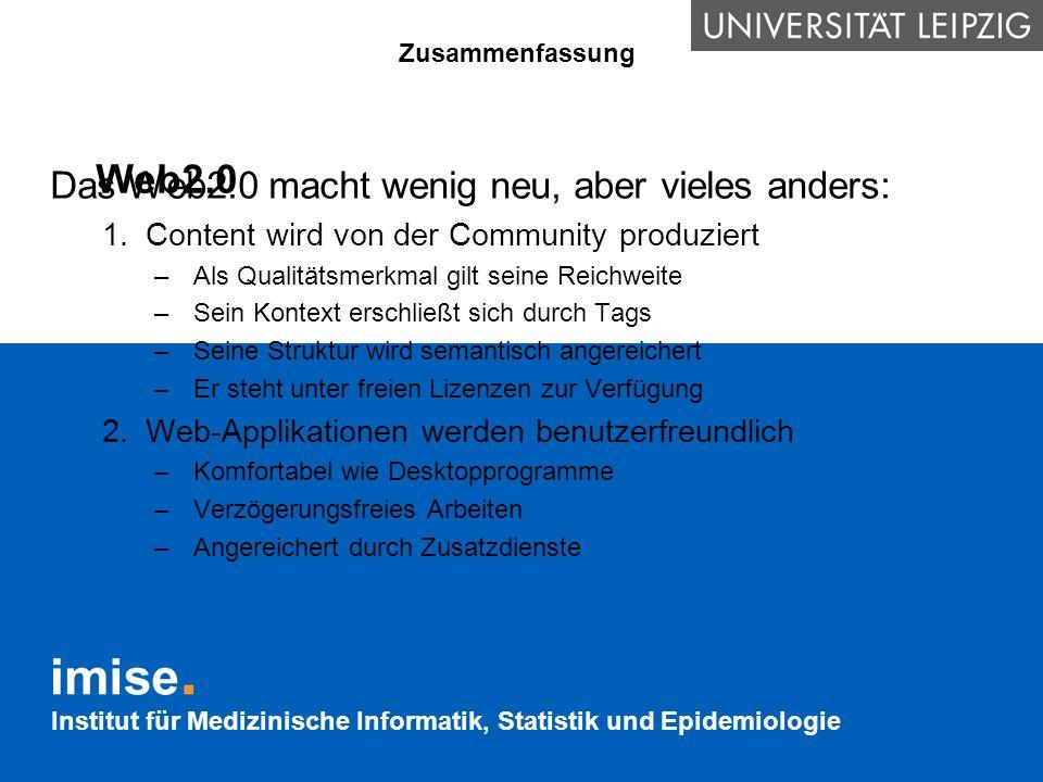 Institut für Medizinische Informatik, Statistik und Epidemiologie Web2.0 Das Web2.0 macht wenig neu, aber vieles anders: 1.Content wird von der Commun