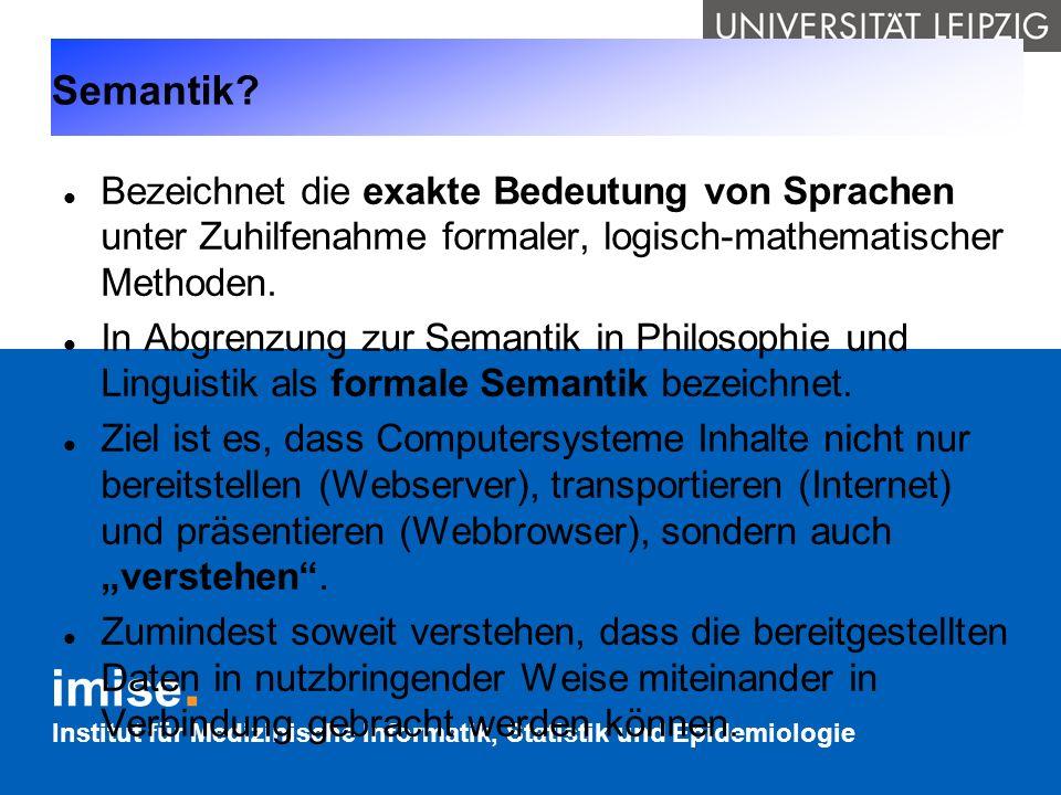 Institut für Medizinische Informatik, Statistik und Epidemiologie Semantik? Bezeichnet die exakte Bedeutung von Sprachen unter Zuhilfenahme formaler,