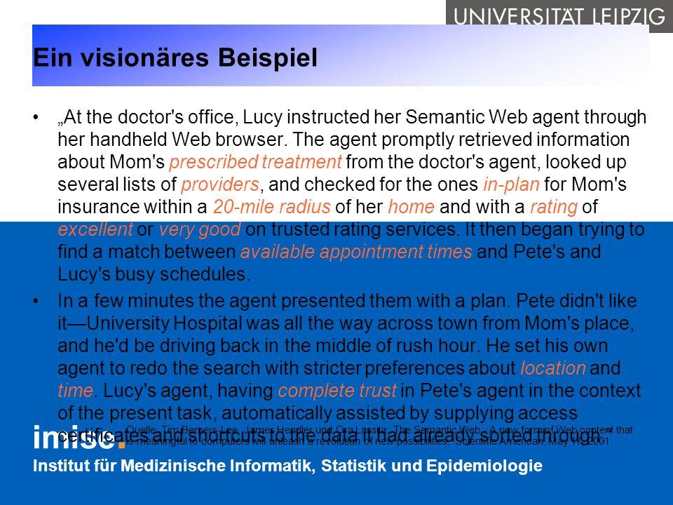 Institut für Medizinische Informatik, Statistik und Epidemiologie Ein visionäres Beispiel At the doctor's office, Lucy instructed her Semantic Web age