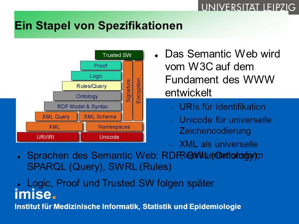 Institut für Medizinische Informatik, Statistik und Epidemiologie Ein Stapel von Spezifikationen Das Semantic Web wird vom W3C auf dem Fundament des W