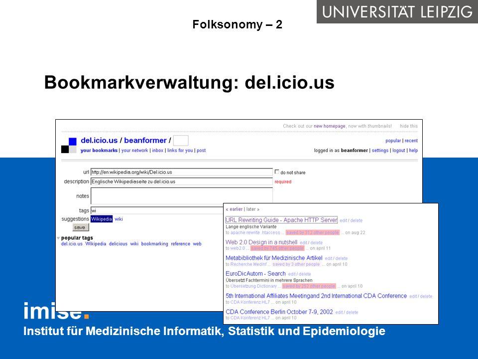 Institut für Medizinische Informatik, Statistik und Epidemiologie Bookmarkverwaltung: del.icio.us Folksonomy – 2
