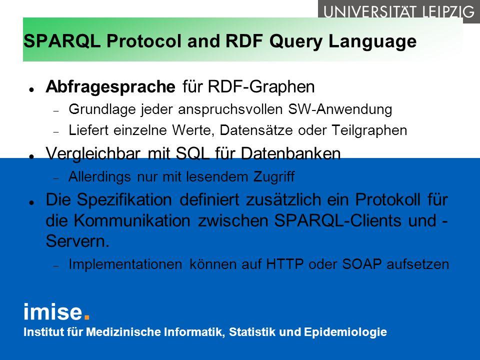 Institut für Medizinische Informatik, Statistik und Epidemiologie SPARQL Protocol and RDF Query Language Abfragesprache für RDF-Graphen Grundlage jede