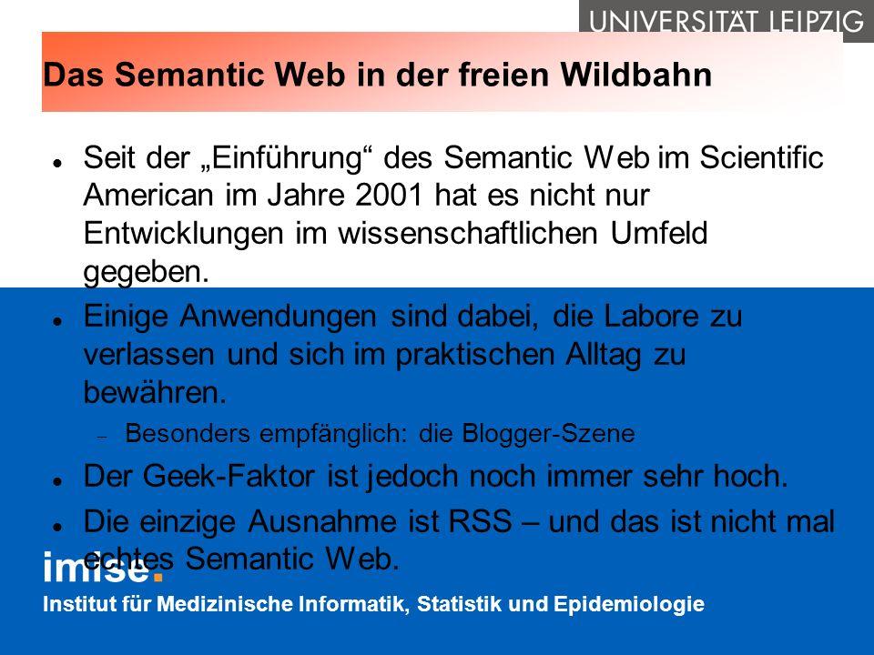 Institut für Medizinische Informatik, Statistik und Epidemiologie Das Semantic Web in der freien Wildbahn Seit der Einführung des Semantic Web im Scie