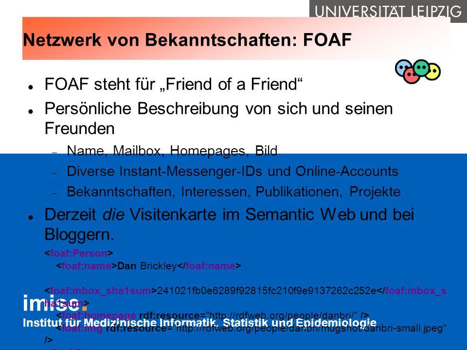 Institut für Medizinische Informatik, Statistik und Epidemiologie Netzwerk von Bekanntschaften: FOAF FOAF steht für Friend of a Friend Persönliche Bes