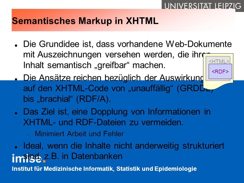 Institut für Medizinische Informatik, Statistik und Epidemiologie Semantisches Markup in XHTML Die Grundidee ist, dass vorhandene Web-Dokumente mit Au