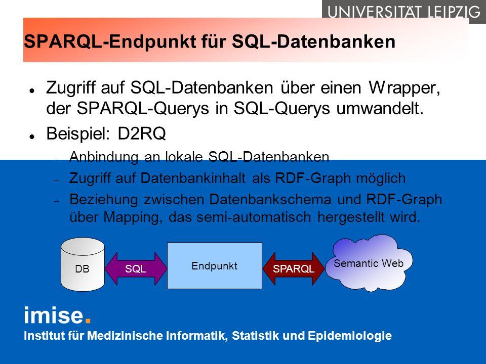 Institut für Medizinische Informatik, Statistik und Epidemiologie SPARQL-Endpunkt für SQL-Datenbanken Zugriff auf SQL-Datenbanken über einen Wrapper,