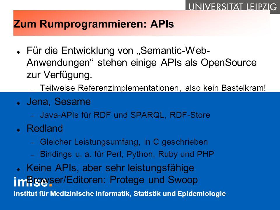 Institut für Medizinische Informatik, Statistik und Epidemiologie Zum Rumprogrammieren: APIs Für die Entwicklung von Semantic-Web- Anwendungen stehen