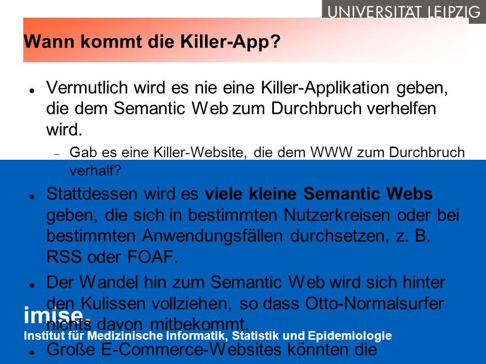 Institut für Medizinische Informatik, Statistik und Epidemiologie Wann kommt die Killer-App? Vermutlich wird es nie eine Killer-Applikation geben, die