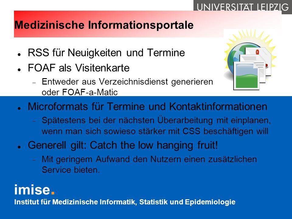 Institut für Medizinische Informatik, Statistik und Epidemiologie Medizinische Informationsportale RSS für Neuigkeiten und Termine FOAF als Visitenkar