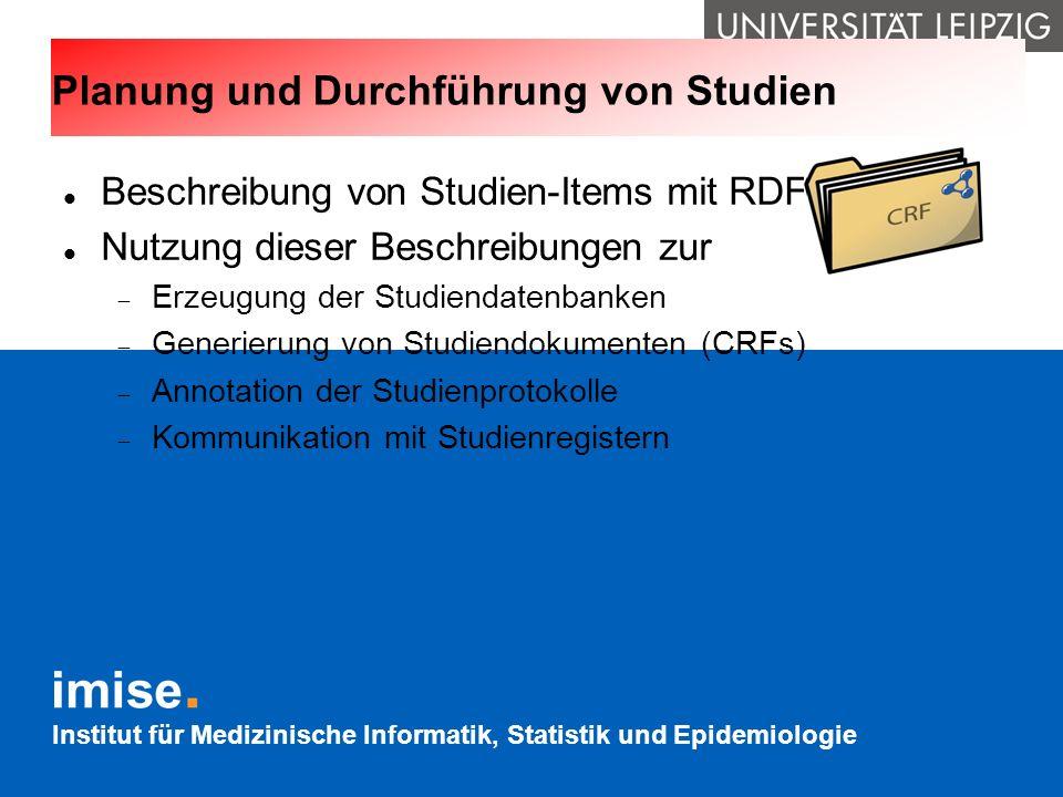 Institut für Medizinische Informatik, Statistik und Epidemiologie Planung und Durchführung von Studien Beschreibung von Studien-Items mit RDF Nutzung