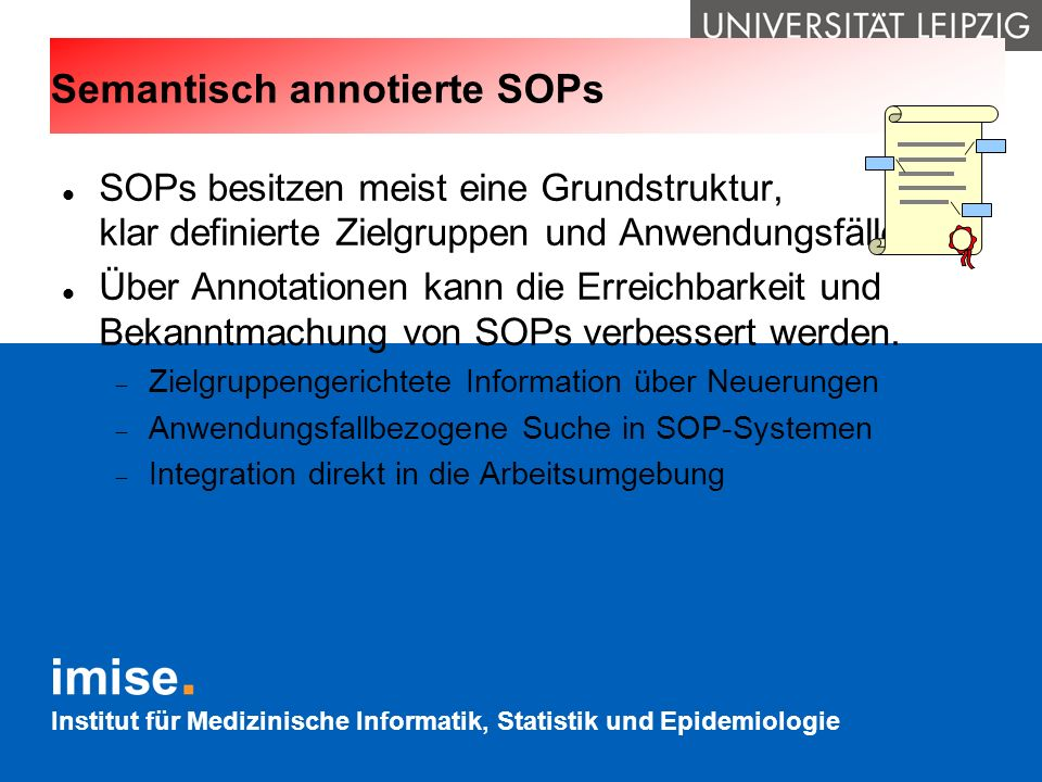 Institut für Medizinische Informatik, Statistik und Epidemiologie Semantisch annotierte SOPs SOPs besitzen meist eine Grundstruktur, klar definierte Z